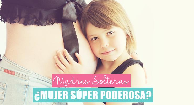 Madre soltera ¿Mujer súper poderosa?