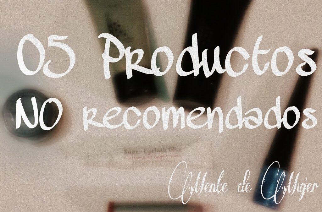 5 Productos que NO recomiendo + Video