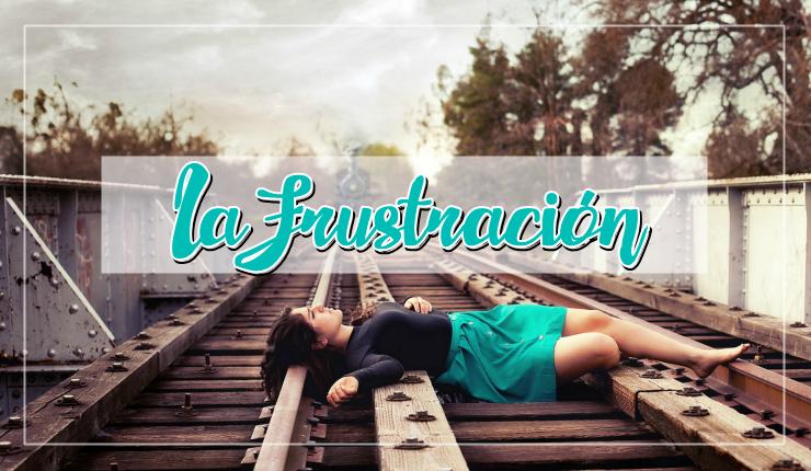 La frustración podría arruinar tu vida