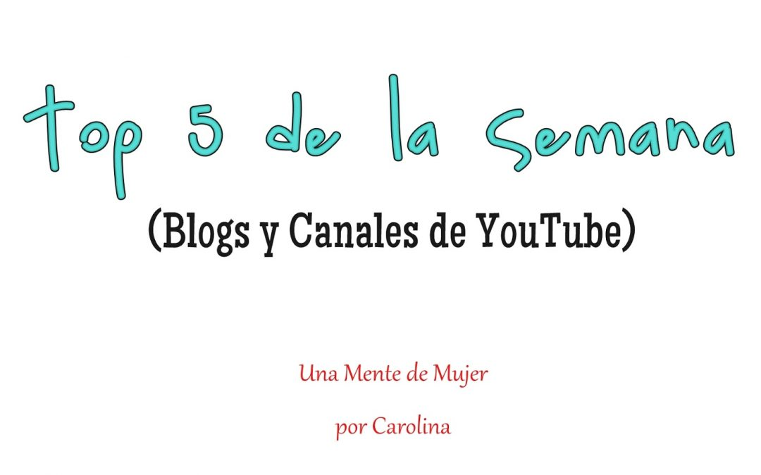 Top 5 de la semana: Blogs y Canales de YouTube (I)