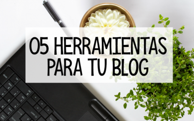 5 herramientas para blog imprescindibles (y gratuitas)